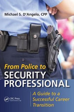 From Police to Security Professional : A Guide to a Successful Career Transition - Michael S. D'Angelo
