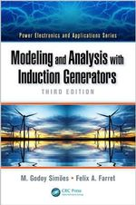 Modeling and Analysis With Induction Generators, Third Edition : Power Electronics and Applications Series - M. Godoy Simoes