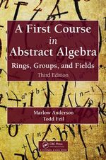 A First Course in Abstract Algebra : Rings, Groups, and Fields, Third Edition - Marlow Anderson