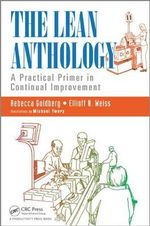 The Lean Anthology : A Practical Primer in Continual Improvement - Rebecca Goldberg