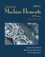 Fundamentals of Machine Elements, Third Edition : SI Version - Steven R. Schmid