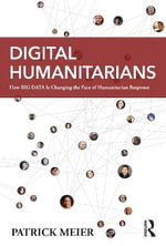 Digital Humanitarians : How Big Data is Changing the Face of Humanitarian Response - Patrick Meier