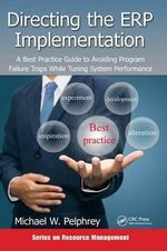 Directing the ERP Implementation : A Best Practice Guide to Avoiding Program Failure Traps While Tuning System Performance - Michael W. Pelphrey