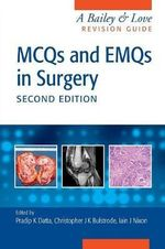 MCQs and EMQs in Surgery : A Bailey and Love Revision Guide