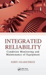 Integrated Reliability : Condition Monitoring and Maintenance of Equipment - John Osarodion Osarenren
