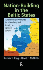 Nation-Building in the Baltic States : Transforming Governance, Social Welfare, and Security in Northern Europe - Gundar J. King