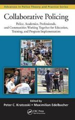 Collaborative Policing : Police, Academics, Professionals, and Communities Working Together for Education, Training, and Program Implementation