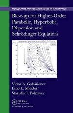 Blow-up for Higher-Order Parabolic, Hyperbolic, Dispersion and Schrodinger Equations - Victor A. Galaktionov