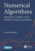 Numerical Algorithms : Methods for Computer Vision, Machine Learning, and Graphics - Justin Solomon