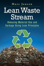 Lean Waste Stream : Reducing Material Use and Garbage Using Lean Principles - Marc  Jensen