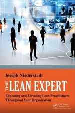 The Lean Expert : Educating and Elevating Lean Practitioners Throughout Your Organization - Joseph Niederstadt
