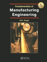 Fundamentals of Manufacturing Engineering, Second Edition - D. K. Singh