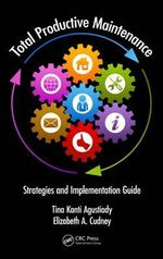 Total Productive Maintenance : Strategies and Implementation Guide - Tina Kanti Agustiady