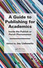 A Guide to Publishing for Academics : Inside the Publish or Perish Phenomenon