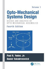 Opto-Mechanical Systems Design: Volume 1 : Design and Analysis of Opto-Mechanical Assemblies