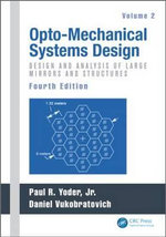 Opto-Mechanical Systems Design: Volume 2 : Design and Analysis of Large Mirrors and Structures