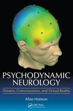 Psychodynamic Neurology : Dreams, Consciousness, and Virtual Realty - Allan Hobson