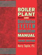 Boiler Plant and Distribution System Optimization Manual, Third Edition - Harry R Taplin Jr P E C E M