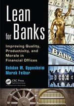 Lean for Banks : Improving Quality, Productivity, and Morale in Financial Offices - Bohdan W. Oppenheim