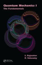 Quantum Mechanics I : The Fundamentals - S. Rajasekar