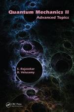 Quantum Mechanics II : Advanced Topics - Shanmuganathan Rajasekar