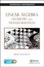 Linear Algebra, Geometry and Transformation : Textbooks in Mathematics - Bruce Solomon