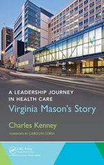 A Leadership Journey in Health Care : Virginia Mason's Story - Charles Kenney