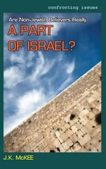 Are Non-Jewish Believers Really a Part of Israel? - J K McKee