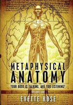 Metaphysical Anatomy : Your Body Is Talking, Are You Listening? - Evette Rose