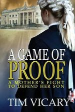 A Game of Proof : A Mother's Fight to Defend Her Son - Tim Vicary