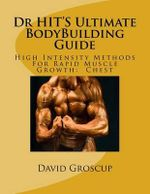 Dr Hit's Ultimate Bodybuilding Guide - David Groscup