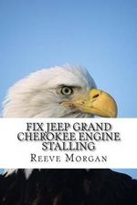 Fix Jeep Grand Cherokee Engine Stalling : Save Hundreds of Dollars by Easily Changing the 4.0 Liter Engine Sensors - Reeve Morgan