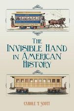 The Invisible Hand in American History - Carole E Scott