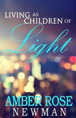 Living as Children of Light - Amber Rose Newman