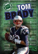 Tom Brady : Today's Great Quarterbacks - Ryan Nagelhout