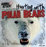Hunting with Polar Bears : Animal Attack! (Gareth Stevens) - Maeve Sisk