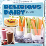 Delicious Dairy Recipes - Kristen Rajczak