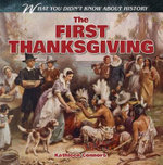 The First Thanksgiving : What You Didn't Know about History - Kathleen Connors