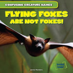 Flying Foxes Are Not Foxes! - Jamie Honders