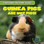 Guinea Pigs Are Not Pigs! - Evelyn Ryan