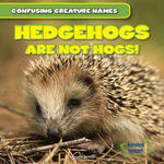 Hedgehogs Are Not Hogs! - Lincoln James