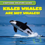Killer Whales Are Not Whales! - Daisy Allyn