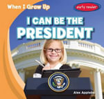 I Can Be the President - Alex Appleby
