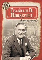 Franklin D. Roosevelt in His Own Words - John M Shea
