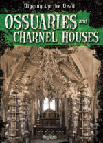 Ossuaries and Charnel Houses - Greg Roza