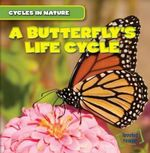 A Butterfly's Life Cycle : Cycles in Nature - George Pendergast