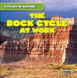 The Rock Cycle at Work : Cycles in Nature - George Pendergast