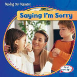 Saying I'm Sorry : Minding Our Manners - Kathleen Connors