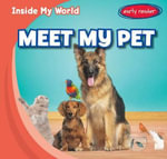 Meet My Pet : Inside My World - Tina Benjamin