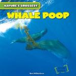 Whale Poop - Bert Wilberforce
